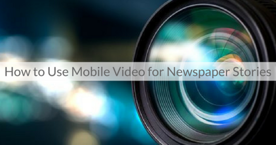 This Week's Featured Course on Newspaper Training: How to Use Mobile Video for Newspaper Stories